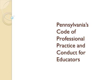 Pennsylvania's Code of Professional Practice and Conduct for Educators.