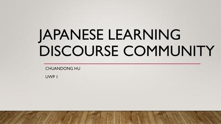 JAPANESE LEARNING DISCOURSE COMMUNITY CHUANDONG HU UWP 1.