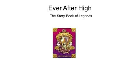 Ever After High The Story Book of Legends. This story is about two friends who become like their mothers, but still remain friends.