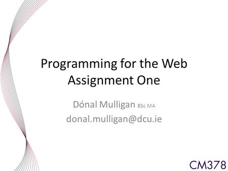 Programming for the Web Assignment One Dónal Mulligan BSc MA