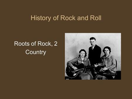 History of Rock and Roll Roots of Rock, 2 Country.