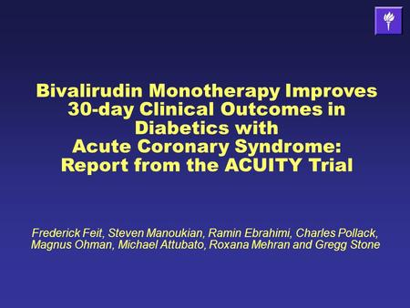 Bivalirudin Monotherapy Improves 30-day Clinical Outcomes in Diabetics with Acute Coronary Syndrome: Report from the ACUITY Trial Frederick Feit, Steven.