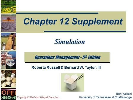 Copyright 2006 John Wiley & Sons, Inc. Beni Asllani University of Tennessee at Chattanooga Operations Management - 5 th Edition Chapter 12 Supplement Roberta.