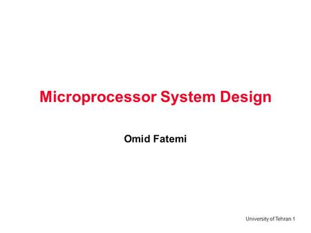 University of Tehran 1 Microprocessor System Design Omid Fatemi.