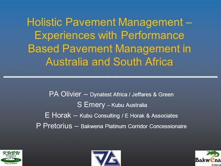 Holistic Pavement Management – Experiences with Performance Based Pavement Management in Australia and South Africa PA Olivier – Dynatest Africa / Jeffares.