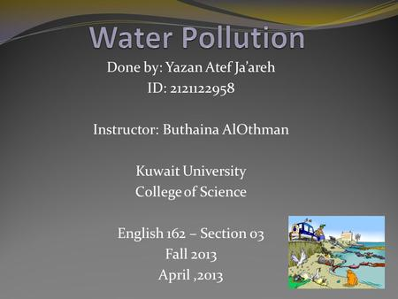 Done by: Yazan Atef Ja'areh ID: 2121122958 Instructor: Buthaina AlOthman Kuwait University College of Science English 162 – Section 03 Fall 2013 April,2013.
