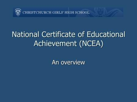 National Certificate of Educational Achievement (NCEA) An overview.