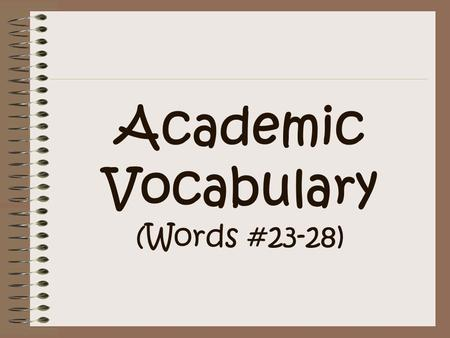 Academic Vocabulary (Words #23-28). Word Map Format Synonyms/Antonyms Related Words Definition Example Sentence.