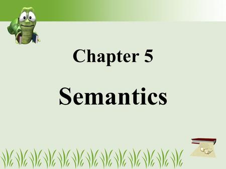 Chapter 5 Semantics. Chapter 4 Syntax Chapter 2 Phonetics & Phonology Chapter 3 Morphology Review → Sound → Structure of Words → Structure of Sentences.