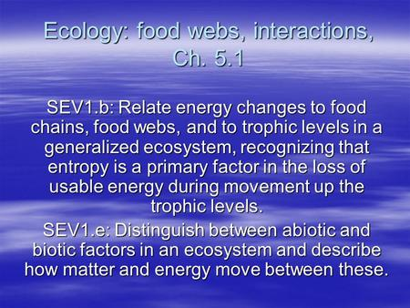 Ecology: food webs, interactions, Ch. 5.1 SEV1.b: Relate energy changes to food chains, food webs, and to trophic levels in a generalized ecosystem, recognizing.