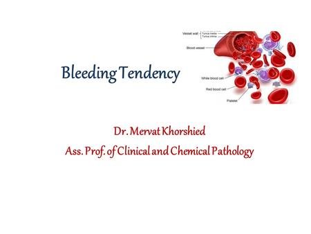 Bleeding Tendency Dr. Mervat Khorshied Ass. Prof. of Clinical and Chemical Pathology.