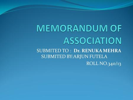 SUBMITED TO : Dr. RENUKA MEHRA SUBMITED BY:ARJUN FUTELA ROLL NO.340/13.