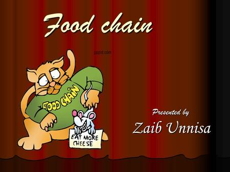 Food chain Presented by Zaib Unnisa TOPICS UNDER DISCUSSION l Food Chain l Food Web l Types Of Tropic Levels l Ecological Pyramid.