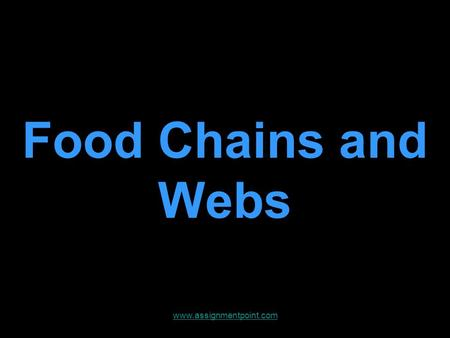 Food Chains and Webs www.assignmentpoint.com. Producers Primary Consumers Secondary Consumers Tertiary Consumers www.assignmentpoint.com.