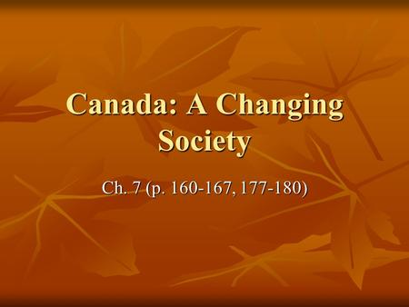 Canada: A Changing Society Ch. 7 (p. 160-167, 177-180)