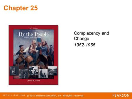 Chapter 25 Complacency and Change 1952-1965 © 2015 Pearson Education, Inc. All rights reserved.