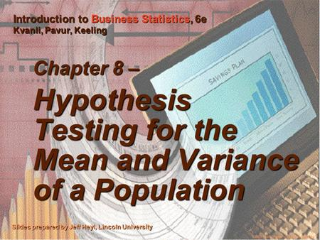 ©2003 Thomson/South-Western 1 Chapter 8 – Hypothesis Testing for the Mean and Variance of a Population Slides prepared by Jeff Heyl, Lincoln University.