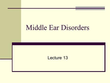Middle Ear Disorders Lecture 13. Outline Anatomy – ME Development Changes due to Mass/Stiffness Disorders Otitis Media Mastoiditis Cholesteatoma Otosclerosis.