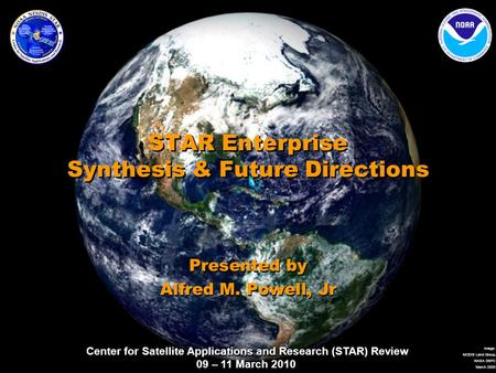 Center for Satellite Applications and Research (STAR) Review 09 – 11 March 2010 Image: MODIS Land Group, NASA GSFC March 2000 STAR Enterprise Synthesis.