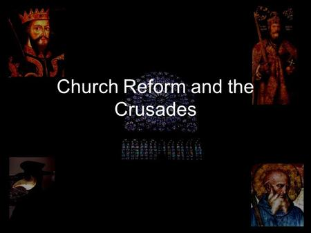 Church Reform and the Crusades. The Children's Crusade Took place in 1212; consisted of two different groups. –30,000 participated in the first (all.