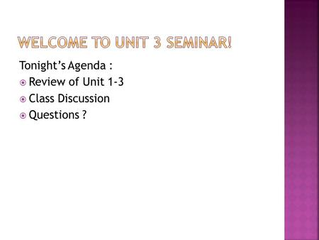 Tonight's Agenda :  Review of Unit 1-3  Class Discussion  Questions ?