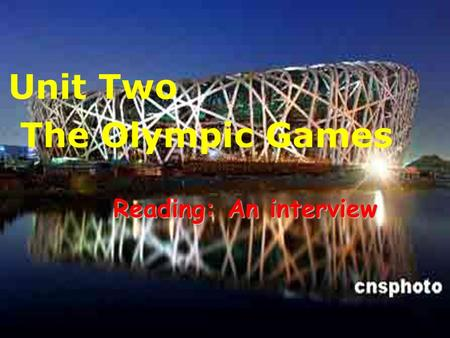 Unit Two The Olympic Games Reading: An interview Reading: An interview.