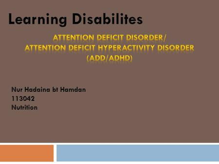 Introduction  Attention Deficit Hyperactivity Disorder is a condition that becomes apparent in some children in the preschool and early school years.