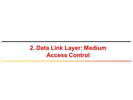 2. Data Link Layer: Medium Access Control. Scheduling.