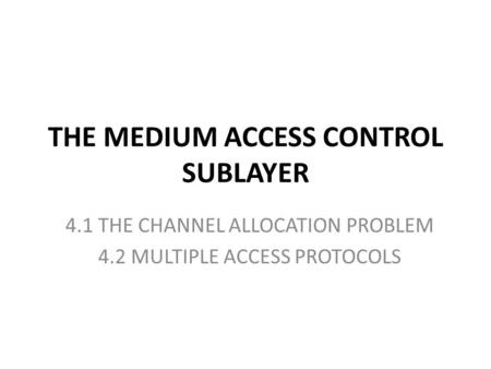 THE MEDIUM ACCESS CONTROL SUBLAYER 4.1 THE CHANNEL ALLOCATION PROBLEM 4.2 MULTIPLE ACCESS PROTOCOLS.