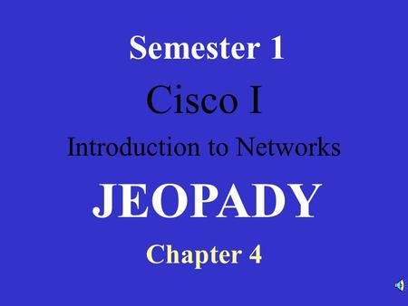Cisco I Introduction to Networks Semester 1 Chapter 4 JEOPADY.