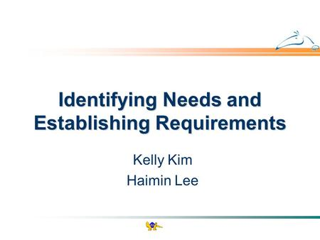 Identifying Needs and Establishing Requirements Kelly Kim Haimin Lee.