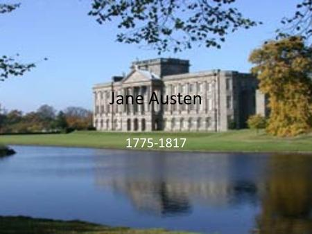 Jane Austen 1775-1817. A Reserved Life Born in Steventon, England 7 th of 8 children 1 of 2 daughters Educated primarily at home by her father – Did attend.