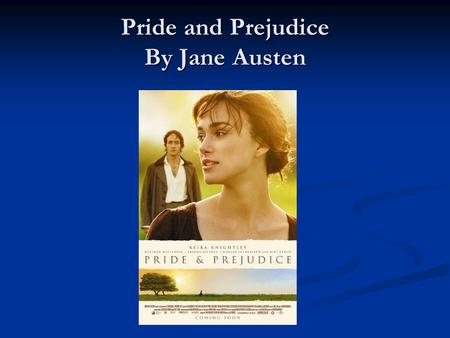 Pride and Prejudice By Jane Austen. Author Background Born in 1775 in a small town in England Born in 1775 in a small town in England Grew up with 6 brothers.