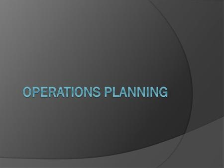 Operations Planning We have looked at Operations Management, who deal with the production inputs for a business: Land Labour Capital So, what is Operations.