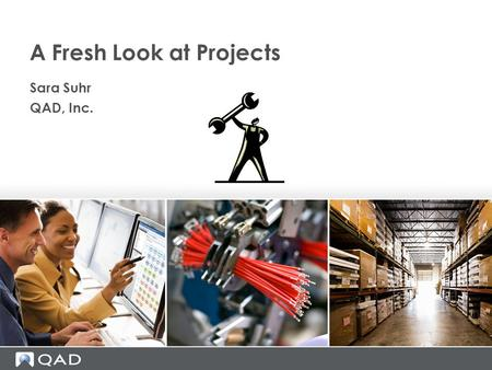 A Fresh Look at Projects Sara Suhr QAD, Inc.. A Brief History of Project Management Elements of Project Costing Project Best Practices Types of Projects.