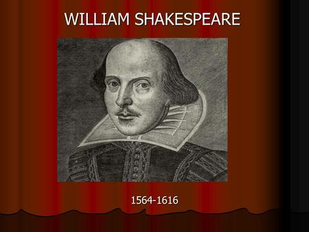 1564-1616 WILLIAM SHAKESPEARE. William Shakespeare was born in Stratford-upon- Avon, Warwickshire, England, on the 23d of April in 1564.