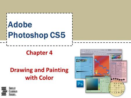 Adobe Photoshop CS5 Chapter 4 Drawing and Painting with Color.