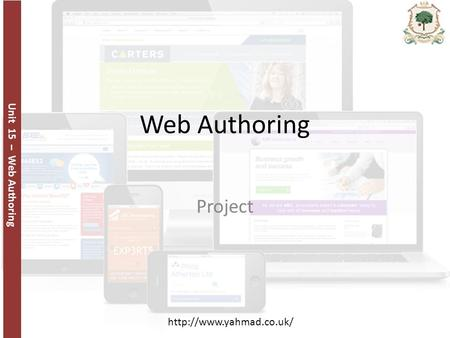 Unit 15 – Web Authoring  Web Authoring Project.