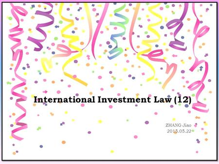 International Investment Law (12) ZHANG Jiao 2015.05.22.