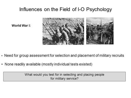 Need for group assessment for selection and placement of military recruits None readily available (mostly individual tests existed) Influences on the Field.