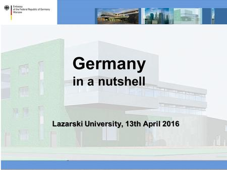 Germany in a nutshell Lazarski University, 13th April 2016.