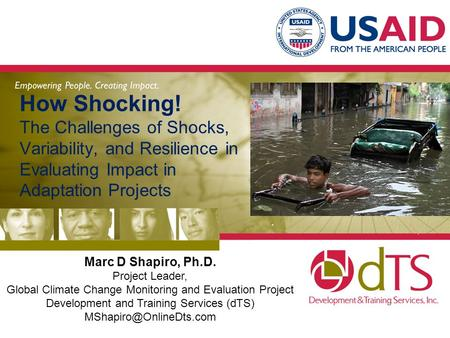 How Shocking! The Challenges of Shocks, Variability, and Resilience in Evaluating Impact in Adaptation Projects Marc D Shapiro, Ph.D. Project Leader, Global.