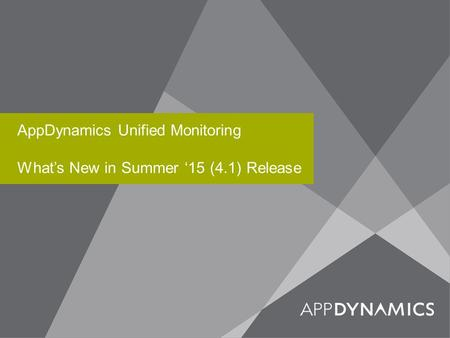 AppDynamics Unified Monitoring What's New in Summer '15 (4.1) Release.