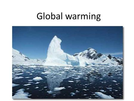 Global warming. Objectives Understand what causes global warming Be able to explain how different variables affect global warming.