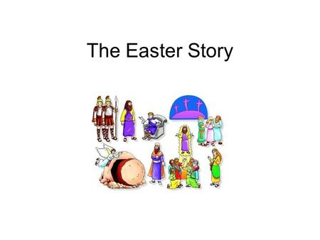 The Easter Story. One day, on his way to Jerusalem, Jesus sent his disciples to get a donkey.