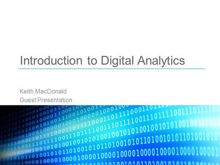 Introduction to Digital Analytics Keith MacDonald Guest Presentation.