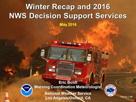 NWS Los Angeles/Oxnard Weather.gov/losangeles Eric Boldt Warning Coordination Meteorologist National Weather Service Los Angeles/Oxnard, CA Winter Recap.