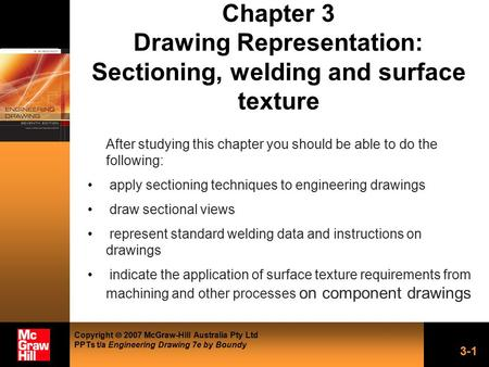 Copyright  2007 McGraw-Hill Australia Pty Ltd PPTs t/a Engineering Drawing 7e by Boundy 3-1 Chapter 3 Drawing Representation: Sectioning, welding and.
