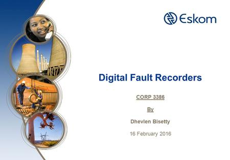 Digital Fault Recorders CORP 3386 By Dhevlen Bisetty 16 February 2016.