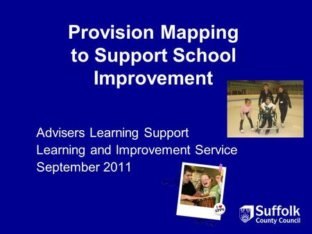 Provision Mapping to Support School Improvement Advisers Learning Support Learning and Improvement Service September 2011.